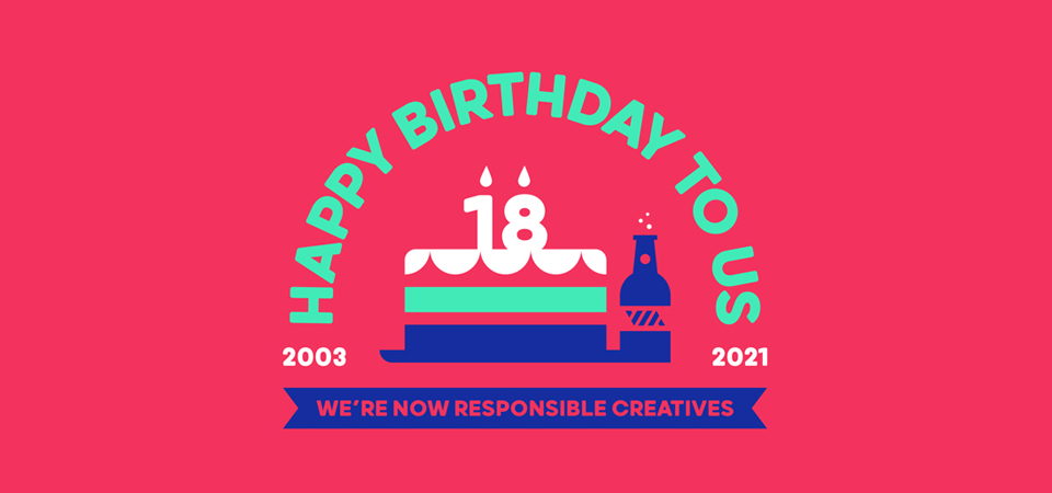 We've turned 18 - We're now responsible creatives